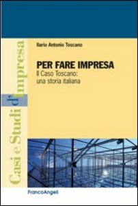 Libro Per fare impresa. Il caso Toscano: una storia italiana Ilario A. Toscano