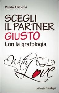 Libro Scegli il partner giusto con la grafologia Paola Urbani