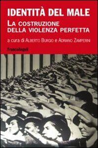 Libro Identità del male. La costruzione della violenza perfetta