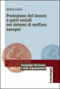 Libro Protezione del lavoro e parti sociali nei sistemi di welfare europei Andrea Ciarini
