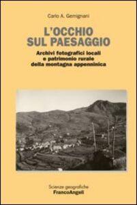 Libro L' occhio sul paesaggio. Archivi fotografici locali e patrimonio rurale della montagna appenninica Carlo A. Gemignani