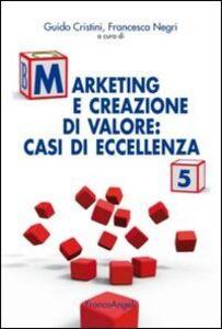 Foto Cover di Marketing e creazione di valore. Casi di eccellenza. Vol. 5, Libro di  edito da Franco Angeli