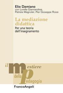 Libro La mediazione didattica. Per una teoria dell'insegnamento Elio Damiano
