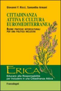 Libro Cittadinanza attiva e cultura euromediterranea. Buone pratiche interculturali per una politica inclusiva Giovanni Ricci , Samantha Armani