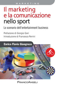 Libro Il marketing e la comunicazione nello sport. Lo scenario dell'entertainment business Enrico F. Giangreco