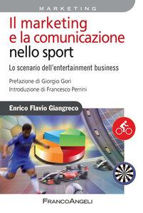 Foto Cover di Il marketing e la comunicazione nello sport. Lo scenario dell'entertainment business, Libro di Enrico F. Giangreco, edito da Franco Angeli