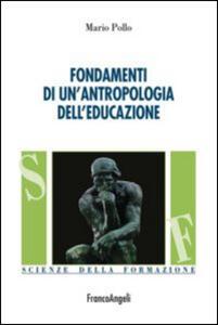 Libro Fondamenti di un'antropologia dell'educazione Mario Pollo