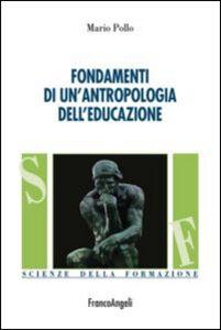 Foto Cover di Fondamenti di un'antropologia dell'educazione, Libro di Mario Pollo, edito da Franco Angeli