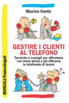 Tegliowinterrun.it Gestire i clienti al telefono. Tecniche e consigli per affrontare con meno stress e più efficacia le telefonate di lavoro Image