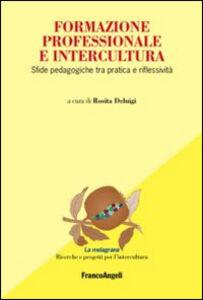 Foto Cover di Formazione professionale e intercultura. Sfide pedagogiche tra pratica e riflessività, Libro di  edito da Franco Angeli