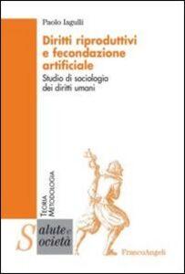 Libro Diritti riproduttivi e fecondazione artificiale. Studio di sociologia dei diritti umani Paolo Iagulli