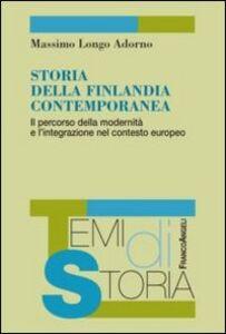 Libro Storia della Finlandia contemporanea. Il percorso della modernità e l'integrazione nel contesto europeo Massimo Longo Adorno