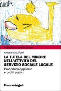 Foto Cover di La tutela del minore nell'attività del servizio sociale locale, Libro di Alessandra Ferri, edito da Franco Angeli