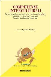 Competenze interculturali. Teoria e pratica nei settori scolastico-educativo, giuridico, aziendale, sanitario e della mediazione culturale