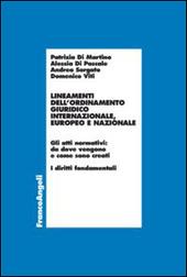 Lineamenti dell'ordinamento giuridico internazionale, europeo e nazionale. Gli atti normativi: da dove vengono e come sono creati. I diritti fondamentali