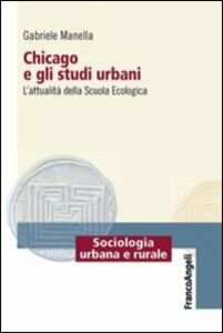 Libro Chicago e gli studi urbani. L'attualità della scuola ecologica Gabriele Manella