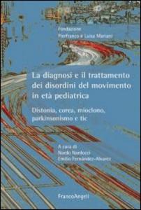 Libro La diagnosi e il trattamento dei disordini del movimento in età pediatrica. Distonia, corea, mioclono, parkinsonismo e tic