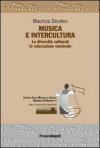 Libro Musica e intercultura. Le diversità culturali in educazione musicale Maurizio Disoteo