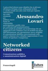 Foto Cover di Networked citizens. Comunicazione pubblica e amministrazioni digitali, Libro di Alessandro Lovari, edito da Franco Angeli