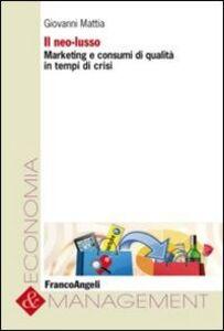 Libro Il neo-lusso. Marketing e consumi di qualità in tempi di crisi Giovanni Mattia