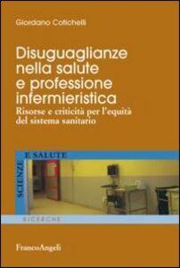 Libro Disuguaglianze nella salute e professione infermieristica. Risorse e criticità per l'equità del sistema sanitario Giordano Cotichelli