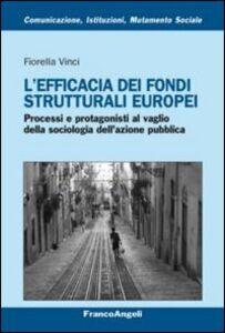 Foto Cover di L' efficacia dei fondi strutturali europei. Processi e protagonisti al vaglio della sociologia dell'azione pubblica, Libro di Fiorella Vinci, edito da Franco Angeli