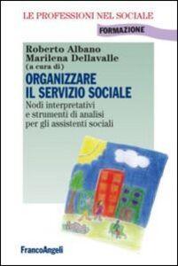 Libro Organizzare il servizio sociale. Nodi interpretativi e strumenti di analisi per gli assistenti sociali