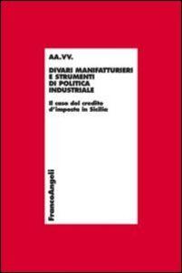 Libro Divari manifatturieri e strumenti di politica industriale. Il caso del credito d'imposta in Sicilia