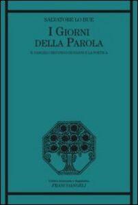 Foto Cover di I giorni della parola. Il Vangelo secondo Giovanni e la poetica, Libro di Salvatore Lo Bue, edito da Franco Angeli