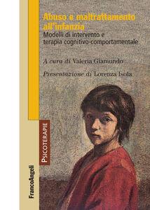 Libro Abuso e maltrattamento all'infanzia. Modelli di intervento e terapia cognitivo-comportamentale