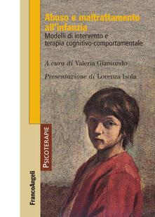 Abuso e maltrattamento allinfanzia. Modelli di intervento e terapia cognitivo-comportamentale.pdf