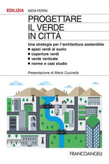 Listadelpopolo.it Progettare il verde in città. Una strategia per l'architettura sostenibile. Spazi verdi al suolo. Coperture verdi. Verde verticale. Norme e casi studio Image