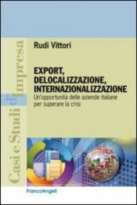 Foto Cover di Export, delocalizzazione, internazionalizzazione. Un'opportunità delle aziende italiane per superare la crisi, Libro di Rudi Vittori, edito da Franco Angeli