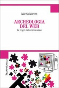 Libro Archeologia del web. Le origini del cinema online Marzia Morteo