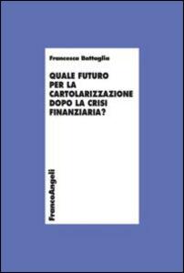 Libro Quale futuro per la cartolarizzazione dopo la crisi finanziaria? Francesca Battaglia