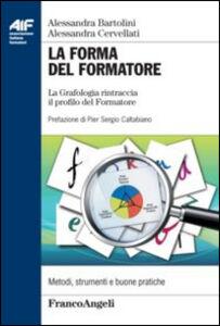 Foto Cover di La forma del formatore. La grafologia rintraccia il profilo del formatore, Libro di Alessandra Bartolini,Alessandra Cervellati, edito da Franco Angeli