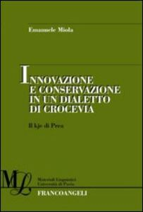Libro Innovazione e conservazione in un dialetto di crocevia. Il kje di Prea Emanuele Miola
