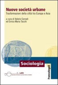 Libro Nuove società urbane. Trasformazioni delle città tra Europa e Asia