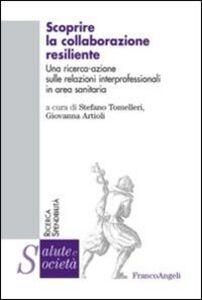 Libro Scoprire la collaborazione resiliente. Una ricerca-azione sulle relazioni interprofessionali in area sanitaria