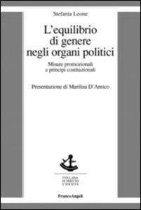 Libro L' equilibrio di genere negli organi politici. Misure promozionali e principi costituzionali Stefania Leone