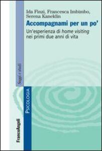Libro Accompagnami per un po'. Un'esperienza di home visiting nei primi due anni di vita Ida Finzi , Francesca Imbimbo , Serena Kaneklin