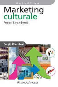 Libro Marketing culturale. Prodotti servizi eventi Sergio Cherubini
