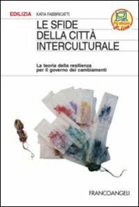 Libro Le sfide della città interculturale. La teoria della resilienza per il governo dei cambiamenti Katia Fabbricatti