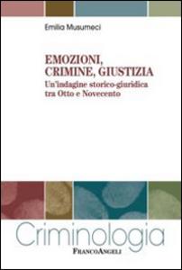 Libro Emozioni, crimine, giustizia. Un'indagine storico-giuridica tra Otto e Novecento Emilia Musumeci
