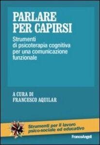 Foto Cover di Parlare per capirsi. Strumenti di psicoterapia cognitiva per una comunicazione funzionale, Libro di  edito da Franco Angeli