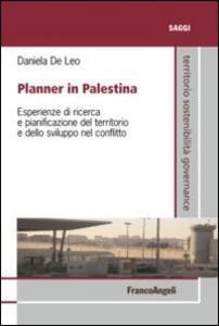Libro Planner in Palestina. Esperienze di ricerca e pianificazione del territorio e dello sviluppo nel conflitto Daniela De Leo