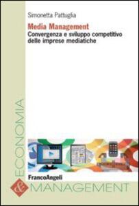 Foto Cover di Media management. Convergenza e sviluppo competitivo delle imprese mediatiche, Libro di Simonetta Pattuglia, edito da Franco Angeli