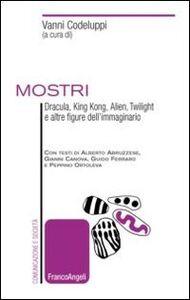 Foto Cover di Mostri. Dracula, King Kong, Alien, Twilight e altre figure dell'immaginario, Libro di  edito da Franco Angeli