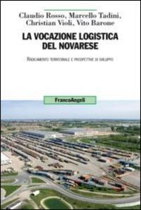 Libro La vocazione logistica del novarese. Radicamento territoriale e prospettive di sviluppo