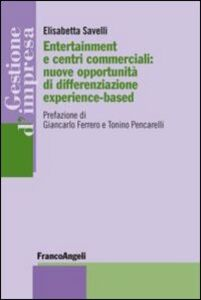 Libro Entertainment e centri commerciali: nuove opportunità di differenziazione experience-based Elisabetta Savelli